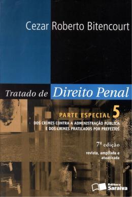 TRATADO DE DIREITO PENAL VOL. 5 - PARTE ESPECIAL - DOS CRIMES CONTRA A ADMINISTRACAO PUBLICA - 7ª EDICAO