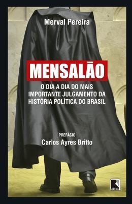 MENSALAO - O DIA A DIA DO MAIS IMPORTANTE JULGAMENTO DA HISTORIA POLITICA DO BRASIL