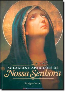 MILAGRES E APARICOES DE NOSSA SENHORA - 2ª EDICAO