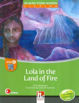 LOLA IN THE LAND OF FIRE - WITH CD - ROM/AUDIO CD - LEVEL E - WITH CD-ROM