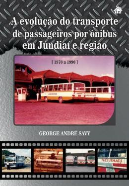 EVOLUCAO DO TRANSPORTE DE PASSAGEIROS POR ONIBUS EM JUNDIAI E REGIAO 1970 A 1990, A
