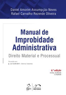 MANUAL DE IMPROBIDADE ADMINISTRATIVA - DIREITO MATERIAL E PROCESSUAL - 6ª ED
