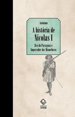 A HISTORIA DE NICOLAS I, REI DO PARAGUAI E IMPERADOR DOS MAMELUCOS