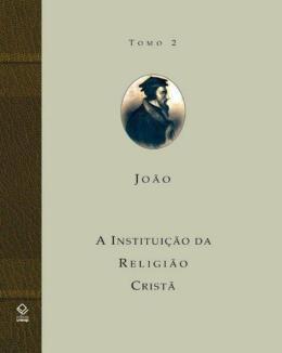 A INSTITUICAO DA RELIGIAO CRISTA - TOMO 2