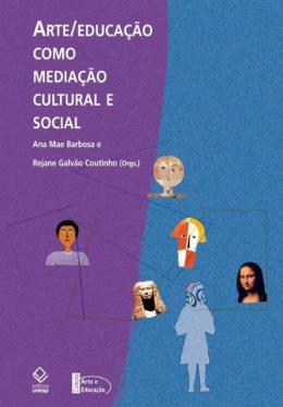 ARTE/EDUCACAO COMO MEDIACAO CULTURAL E SOCIAL