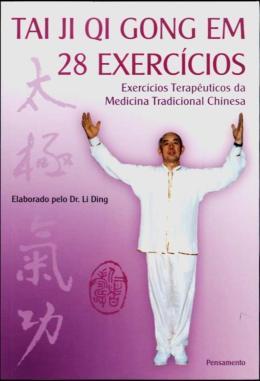 TAI JI QI GONG EM 28 EXERCICIOS - EXERCICIOS TERAPEUTICOS DA MEDICINA TRADICIONAL CHINESA