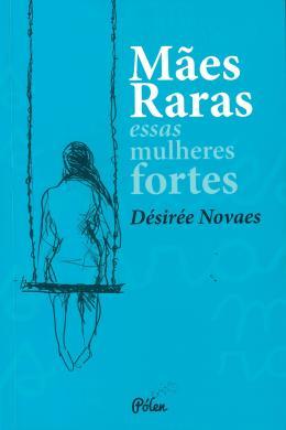 MAES RARAS - ESSAS MULHRES FORTES