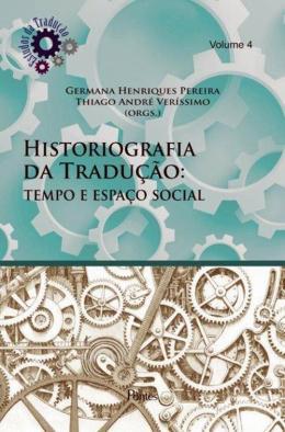 HISTORIOGRAFIA DA TRADUCAO - TEMPO E ESPACO SOCIAL - VOL. 4
