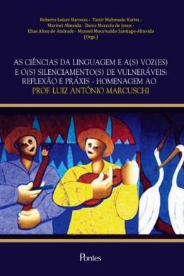 CIENCIAS DA LINGUAGEM E A(S) VOZ(ES) E O(S) SILENCIAMENTO(S) DE VULNERAVEIS, AS - REFLEXAO E PRAXIS - HOMENAGEM AO PROF LUIZ ANTONIO MARCUSCHI