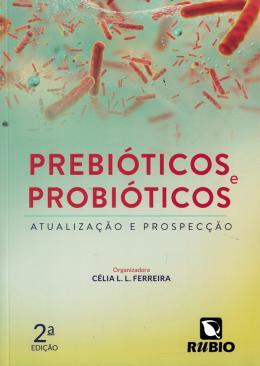 PREBIOTICOS E PROBIOTICOS - ATUALIZACAO E PROSPECCAO - 2ª ED