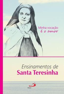 MINHA VOCACAO E O AMOR - ENSINAMENTOS DE SANTA TERESINHA