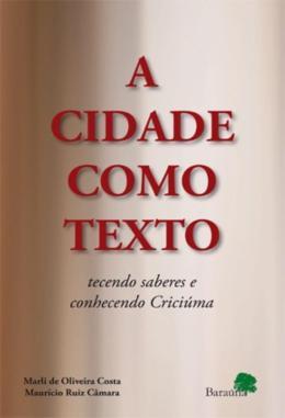 CIDADE COMO TEXTO, A - TECENDO SABERES E CONHECENDO CRICIUMA