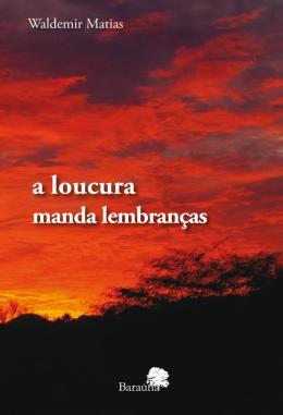 LOUCURA MANDA LEMBRANCAS, A
