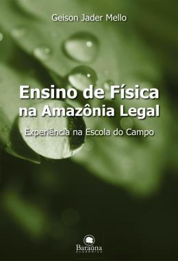 ENSINO DE FISICA NA AMAZONIA LEGAL - EXPERIENCIA NA ESCOLA DO CAMPO