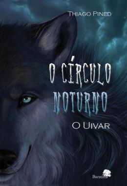 O CIRCULO NOTURNO - VOLUME 1 - O UIVAR