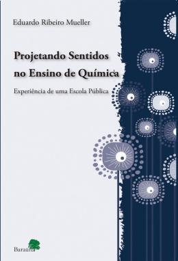 PROJETANDO SENTIDOS NO ENSINO DE QUIMICA - EXPERIENCIA DE UMA ESCOLA PUBLICA