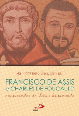 FRANCISCO DE ASSIS E CHARLES DE FOUCAULD