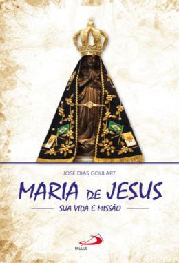 MARIA DE JESUS - SUA VIDA E MISSAO