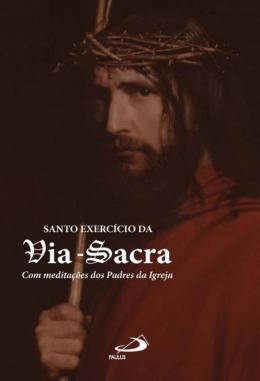 SANTO EXERCICIO DA VIA-SACRA - COM MEDITACOES DOS PADRES DA IGREJA