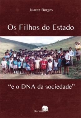 """OS FILHOS DO ESTADO """"E O DNA DA SOCIEDADE"""""""