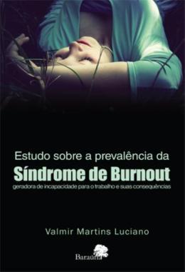 ESTUDO SOBRE A PREVALENCIA DA SINDROME DE BURNOUT - GERADORA DE INCAPACIDADE PARA O TRABALHO E SUAS CONSEQUENCIAS