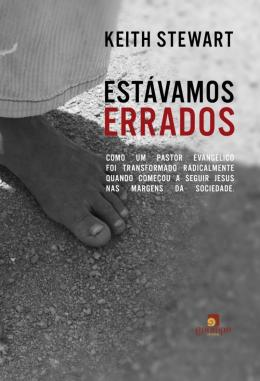 ESTAVAMOS ERRADOS - COMO UM PASTOR EVANGELICO FOI TRANSFORMADO RADICALMENTE QUANDO COMECOU A SEGUIR JESUS NAS MARGENS DA SOCIEDADE