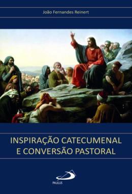 INSPIRACAO CATECUMENAL E CONVERSAO PASTORAL