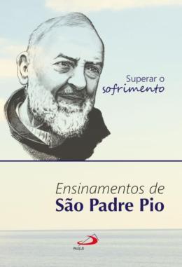 SUPERAR O SOFRIMENTO - ENSINAMENTOS DE SAO PADRE PIO
