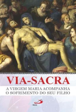 VIA-SACRA - A VIRGEM MARIA ACOMPANHA O SOFRIMENTO DO SEU FILHO