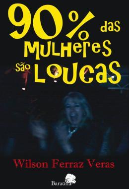 90% DAS MULHERES SAO LOUCAS