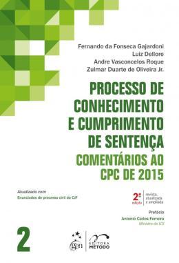 PROCESSO DE CONHECIMENTO E CUMPRIMENTO DE SENTENCA - VOLUME 2 - COMENTARIOS AO CPC DE 2015 - 2ª ED