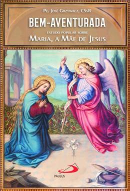 BEM-AVENTURADA - ESTUDO POPULAR SOBRE MARIA, A MAE DE JESUS