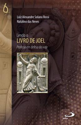 LENDO O LIVRO DE JOEL - PROFECIA EM DEFESA DA VIDA