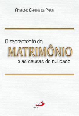 O SACRAMENTO DO MATRIMONIO E AS CAUSAS DA NULIDADE