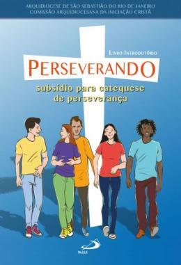 PERSEVERANDO - SUBSIDIO PARA CATEQUESE DE PERSEVERANCA