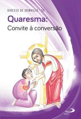 QUARESMA - CONVITE A CONVERSAO