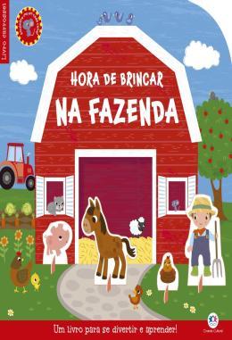 HORA DE BRINCAR NA FAZENDA - UM LIVRO PARA SE DIVERTIR E APRENDER!