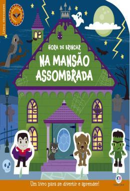 HORA DE BRINCAR NA MANSAO ASSOMBRADA - UM LIVRO INCRIVEL PARA SE DIVERTIR E APRENDER!