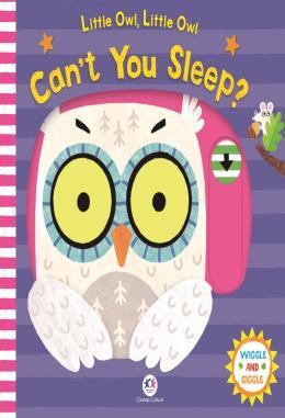 LITTLE OWL, LITTLE OWL, CANT YOU SLEEP?