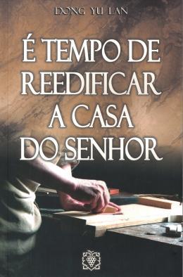 TEMPO DE REEDIFICAR A CASA DO SENHOR, E