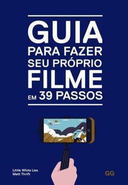 GUIA PARA FAZER SEU PROPRIO FILME EM 39 PASSOS