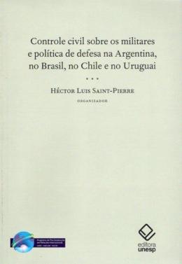 CONTROLE CIVIL SOBRE OS MILITARES E POLITICA DE DEFESA NA ARGENTINA, NO BRASIL, NO CHILE E NO URUGUAI