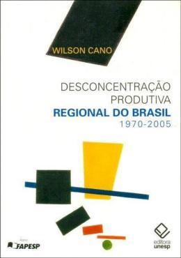 DESCONCENTRACAO PRODUTIVA REGIONAL DO BRASIL: 1970-2005