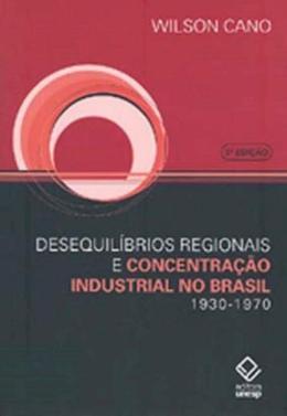 DESEQUILIBRIOS REGIONAIS E CONCENTRACAO INDUSTRIAL NO BRASIL