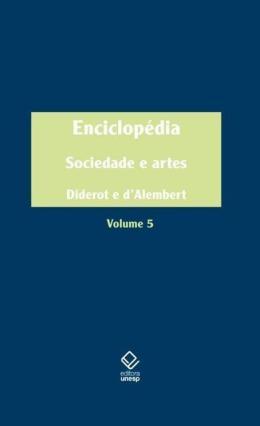 ENCICLOPEDIA, OU DICIONARIO RAZOADO DAS CIENCIAS, DAS ARTES E DOS OFICIOS - VOLUME 5