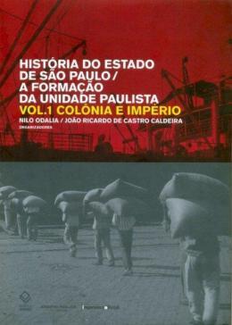 HISTORIA DO ESTADO DE SAO PAULO - A FORMACAO DA UNIDADE PAULISTA - VOLUME 1