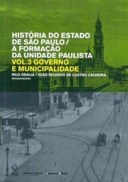 HISTORIA DO ESTADO DE SAO PAULO - A FORMACAO DA UNIDADE PAULISTA - VOLUME 3