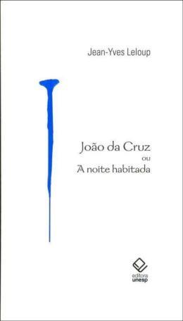 JOAO DA CRUZ OU A NOITE HABITADA