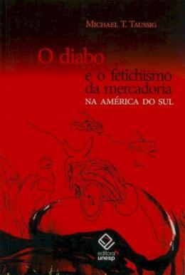 O DIABO E O FETICHISMO DA MERCADORIA NA AMERICA DO SUL