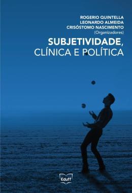 SUBJETIVIDADE, CLINICA E POLITICA